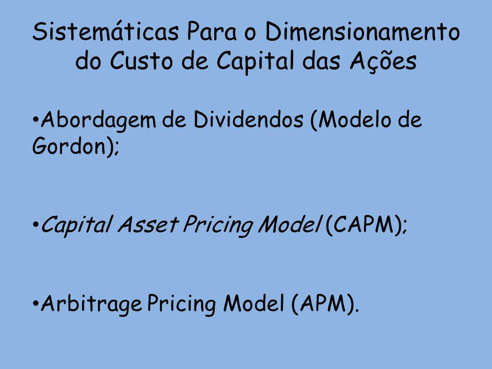 Sistemáticas Para o Dimensionamento do Custo de Capital das Ações Abordagem de Dividendos (Modelo de Gordon); Capital Asset Pricing Model (CAPM); Arbi
