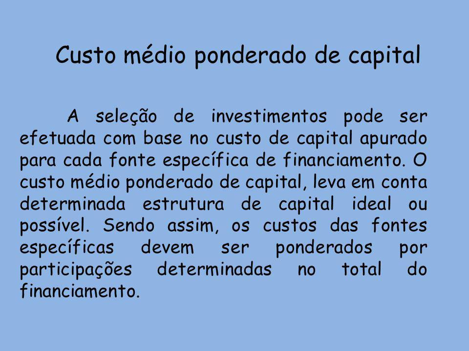 Custo médio ponderado de capital A seleção de investimentos pode ser efetuada com base no custo de capital apurado para cada fonte específica de finan