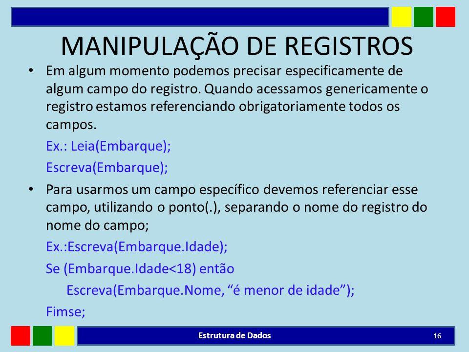MANIPULAÇÃO DE REGISTROS Em algum momento podemos precisar especificamente de algum campo do registro. Quando acessamos genericamente o registro estam