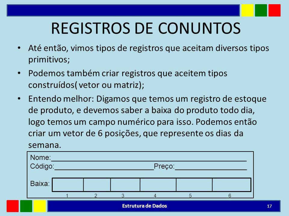 REGISTROS DE CONUNTOS Até então, vimos tipos de registros que aceitam diversos tipos primitivos; Podemos também criar registros que aceitem tipos cons