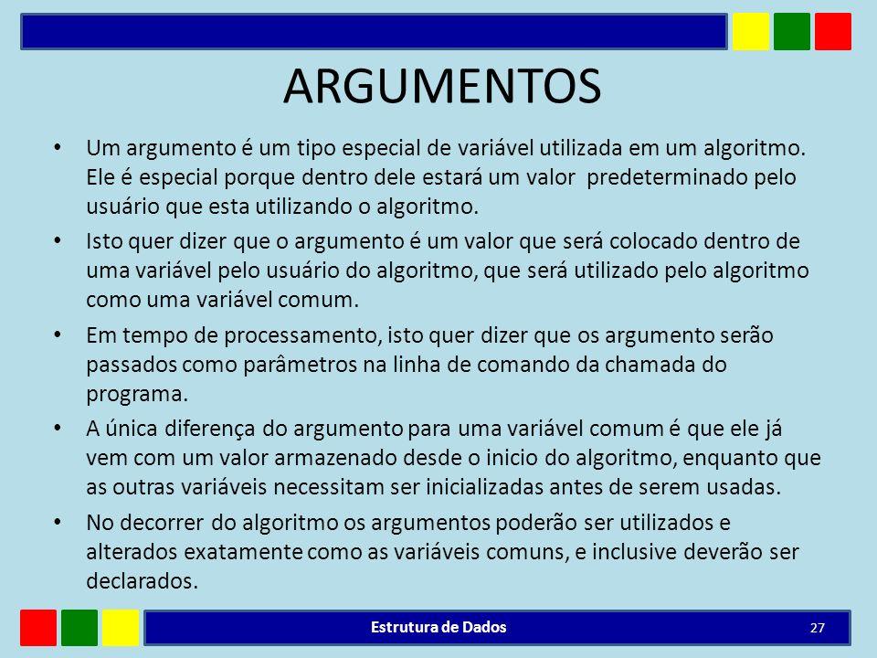 ARGUMENTOS Um argumento é um tipo especial de variável utilizada em um algoritmo. Ele é especial porque dentro dele estará um valor predeterminado pel