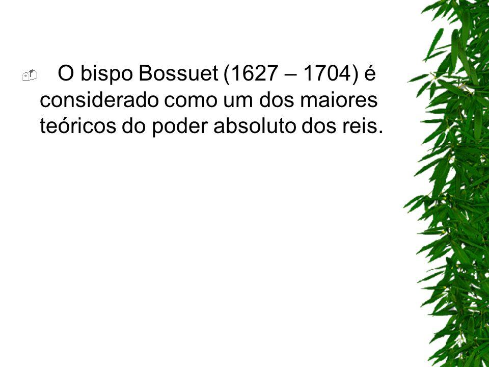 O bispo Bossuet (1627 – 1704) é considerado como um dos maiores teóricos do poder absoluto dos reis.