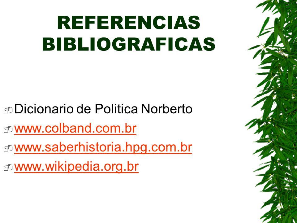 REFERENCIAS BIBLIOGRAFICAS Dicionario de Politica Norberto www.colband.com.br www.saberhistoria.hpg.com.br www.wikipedia.org.br