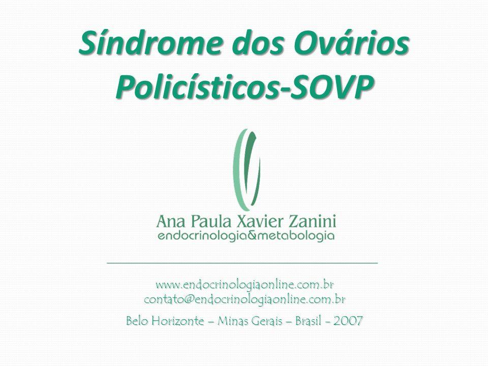 www.endocrinologiaonline.com.br contato@endocrinologiaonline.com.br Belo Horizonte – Minas Gerais – Brasil - 2007 Síndrome dos Ovários Policísticos-SO