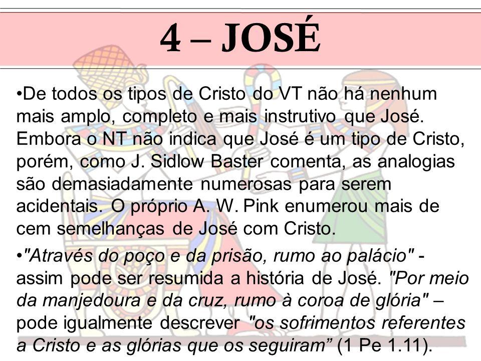De todos os tipos de Cristo do VT não há nenhum mais amplo, completo e mais instrutivo que José. Embora o NT não indica que José é um tipo de Cristo,