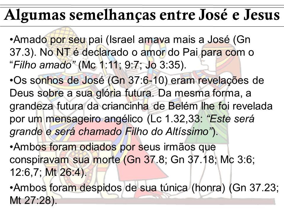 Amado por seu pai (Israel amava mais a José (Gn 37.3). No NT é declarado o amor do Pai para com oFilho amado (Mc 1:11; 9:7; Jo 3:35). Os sonhos de Jos