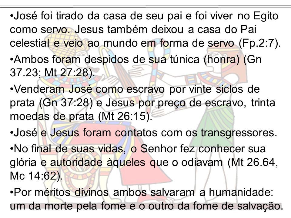 José foi tirado da casa de seu pai e foi viver no Egito como servo. Jesus também deixou a casa do Pai celestial e veio ao mundo em forma de servo (Fp.