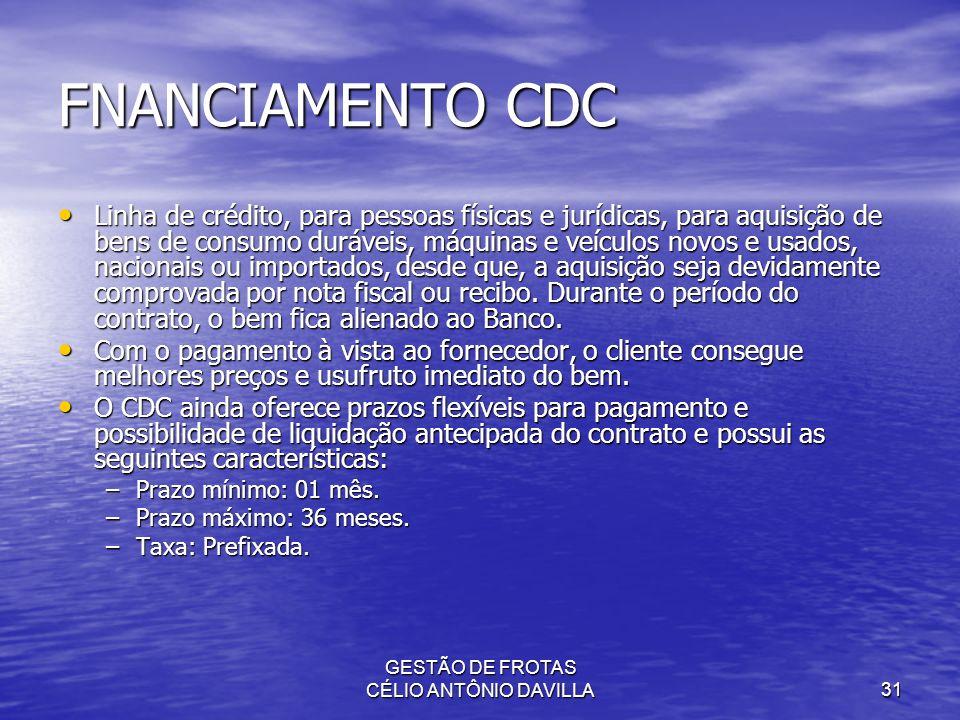 GESTÃO DE FROTAS CÉLIO ANTÔNIO DAVILLA31 FNANCIAMENTO CDC Linha de crédito, para pessoas físicas e jurídicas, para aquisição de bens de consumo duráve