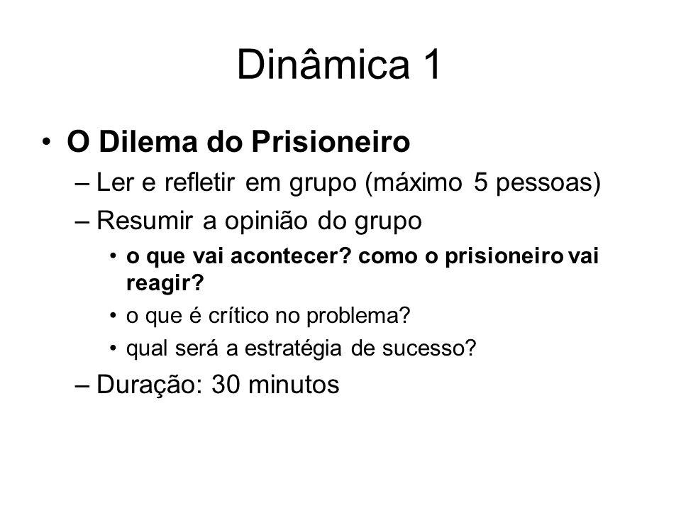 Dinâmica 1 O Dilema do Prisioneiro –Ler e refletir em grupo (máximo 5 pessoas) –Resumir a opinião do grupo o que vai acontecer? como o prisioneiro vai