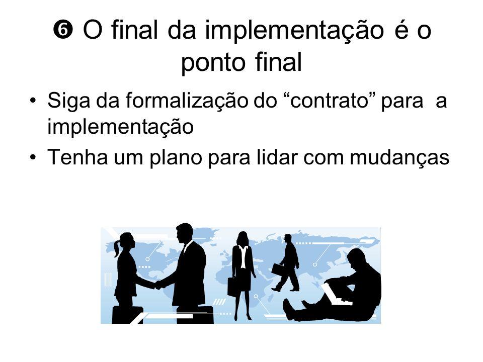 O final da implementação é o ponto final Siga da formalização do contrato para a implementação Tenha um plano para lidar com mudanças