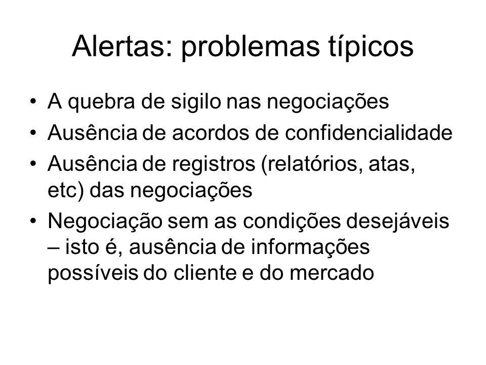 Alertas: problemas típicos A quebra de sigilo nas negociações Ausência de acordos de confidencialidade Ausência de registros (relatórios, atas, etc) d