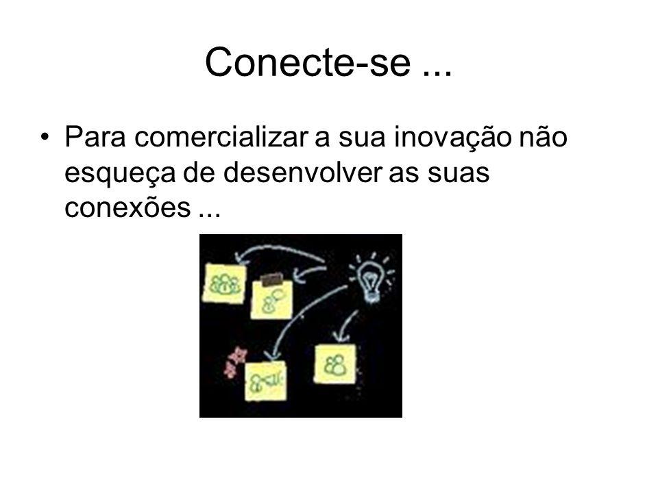 Conecte-se... Para comercializar a sua inovação não esqueça de desenvolver as suas conexões...