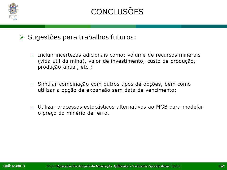Julho 2008Avaliação de Projeto de Mineração Aplicando a Teoria de Opções Reais42 Julho 2008Avaliação de Projeto de Mineração Aplicando a Teoria de Opç