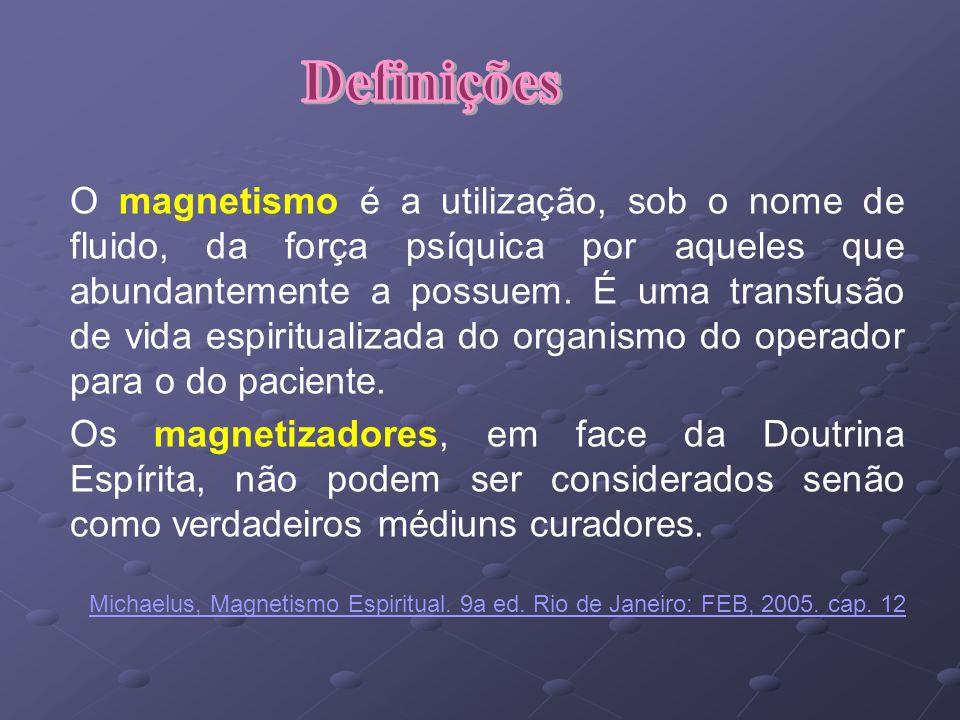 O magnetismo é a utilização, sob o nome de fluido, da força psíquica por aqueles que abundantemente a possuem.