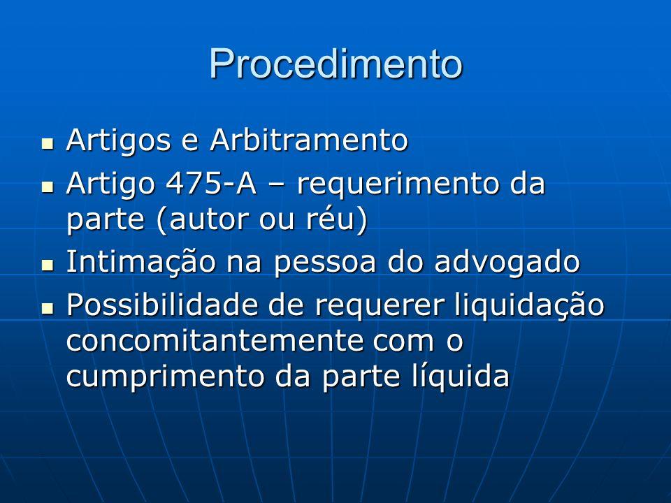Procedimento Artigos e Arbitramento Artigos e Arbitramento Artigo 475-A – requerimento da parte (autor ou réu) Artigo 475-A – requerimento da parte (a