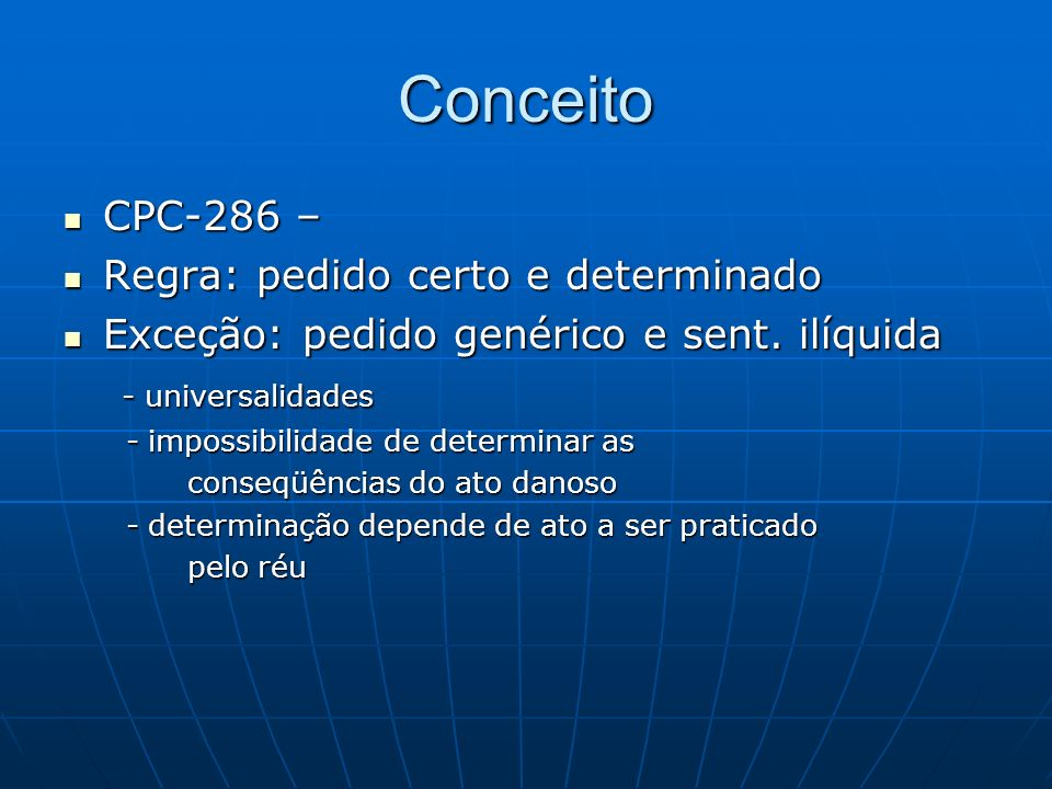 Conceito CPC-286 – CPC-286 – Regra: pedido certo e determinado Regra: pedido certo e determinado Exceção: pedido genérico e sent. ilíquida Exceção: pe