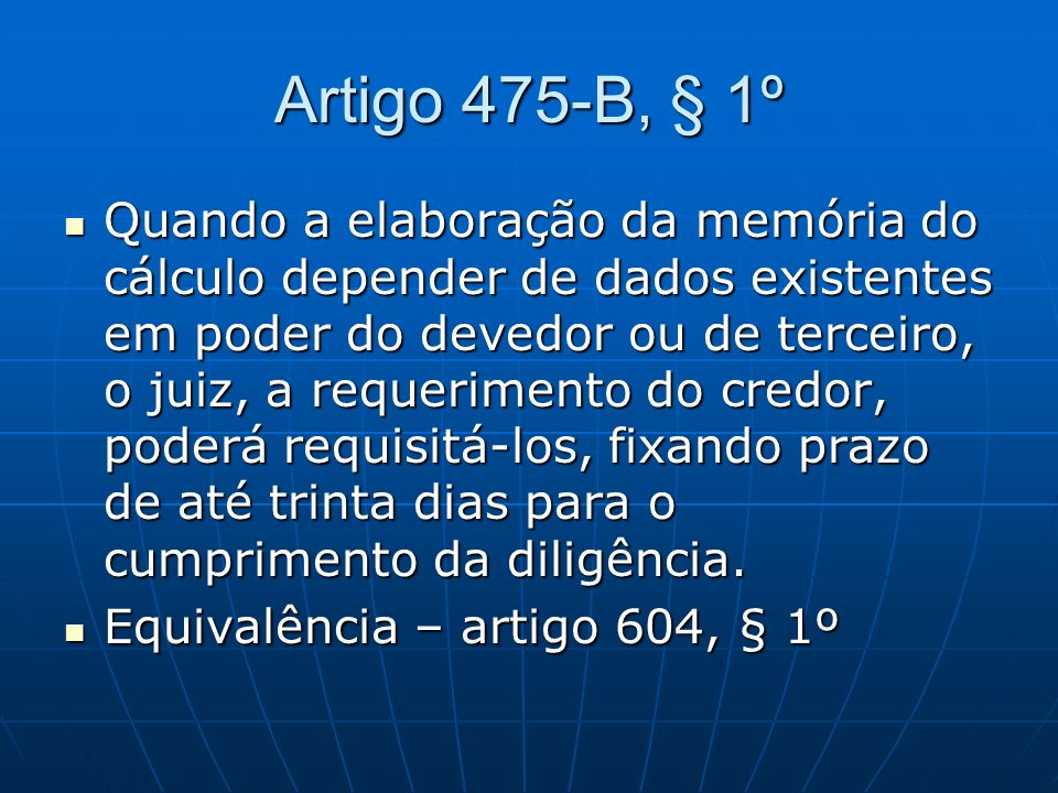 Artigo 475-B, § 1º Quando a elaboração da memória do cálculo depender de dados existentes em poder do devedor ou de terceiro, o juiz, a requerimento d