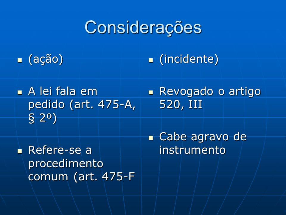 Considerações (ação) (ação) A lei fala em pedido (art. 475-A, § 2º) A lei fala em pedido (art. 475-A, § 2º) Refere-se a procedimento comum (art. 475-F