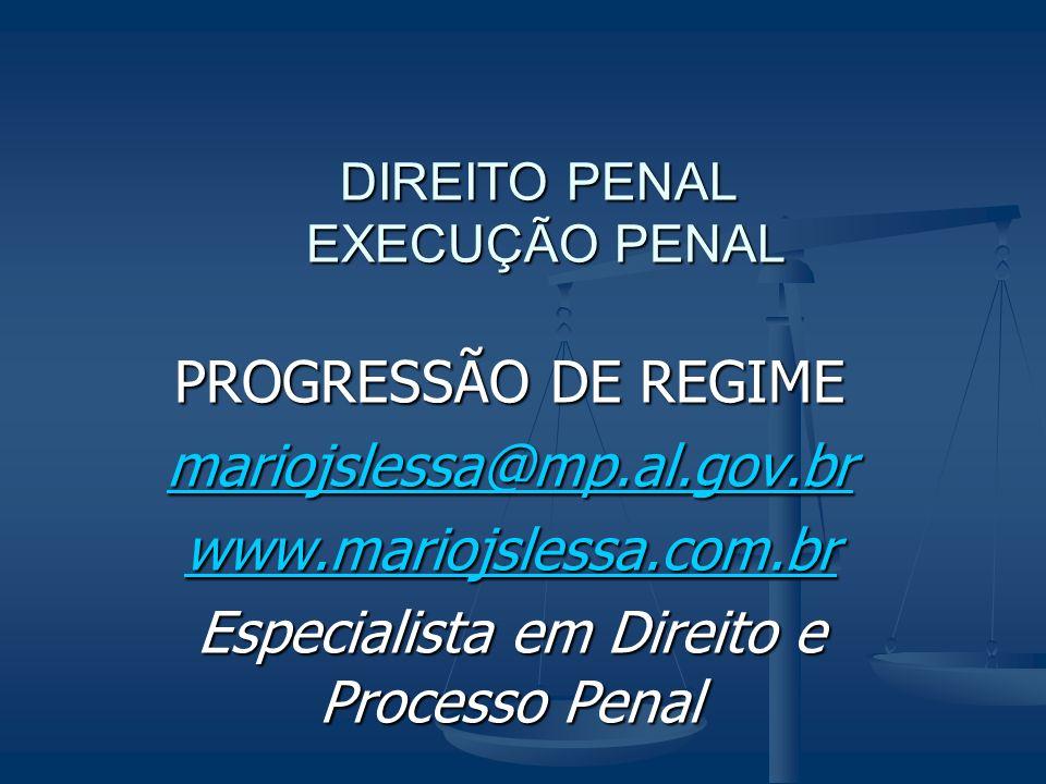 DIREITO PENAL EXECUÇÃO PENAL PROGRESSÃO DE REGIME mariojslessa@mp.al.gov.br www.mariojslessa.com.br Especialista em Direito e Processo Penal
