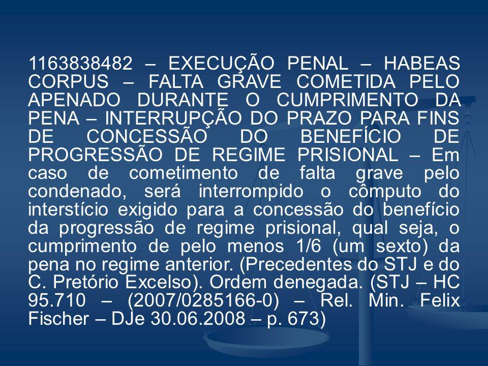 1163838482 – EXECUÇÃO PENAL – HABEAS CORPUS – FALTA GRAVE COMETIDA PELO APENADO DURANTE O CUMPRIMENTO DA PENA – INTERRUPÇÃO DO PRAZO PARA FINS DE CONC