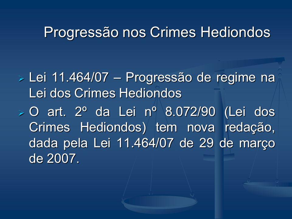 Progressão nos Crimes Hediondos Lei 11.464/07 – Progressão de regime na Lei dos Crimes Hediondos Lei 11.464/07 – Progressão de regime na Lei dos Crime