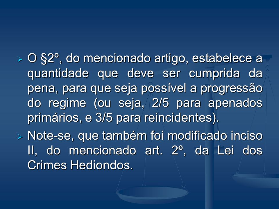 O §2º, do mencionado artigo, estabelece a quantidade que deve ser cumprida da pena, para que seja possível a progressão do regime (ou seja, 2/5 para a