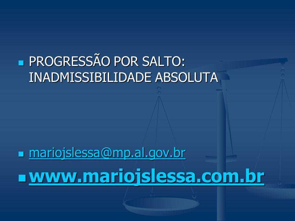 PROGRESSÃO POR SALTO: INADMISSIBILIDADE ABSOLUTA PROGRESSÃO POR SALTO: INADMISSIBILIDADE ABSOLUTA mariojslessa@mp.al.gov.br mariojslessa@mp.al.gov.br