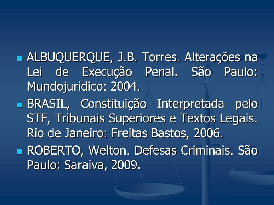 ALBUQUERQUE, J.B. Torres. Alterações na Lei de Execução Penal. São Paulo: Mundojurídico: 2004. ALBUQUERQUE, J.B. Torres. Alterações na Lei de Execução