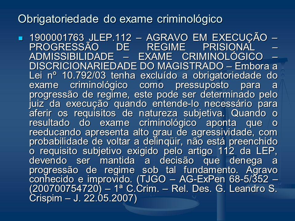 Obrigatoriedade do exame criminológico 1900001763 JLEP.112 – AGRAVO EM EXECUÇÃO – PROGRESSÃO DE REGIME PRISIONAL – ADMISSIBILIDADE – EXAME CRIMINOLÓGI