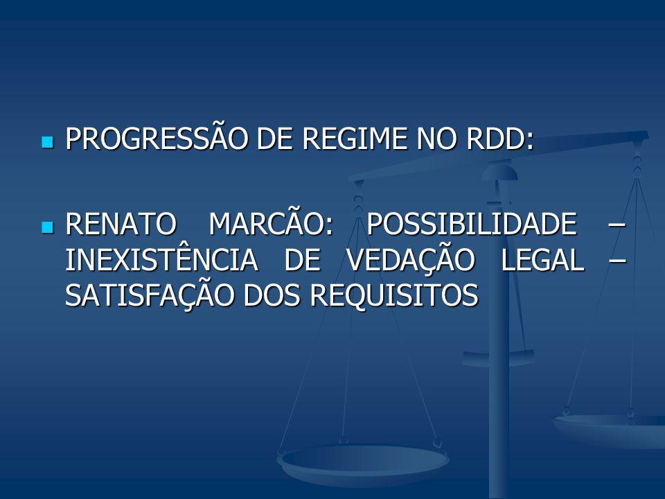 PROGRESSÃO DE REGIME NO RDD: PROGRESSÃO DE REGIME NO RDD: RENATO MARCÃO: POSSIBILIDADE – INEXISTÊNCIA DE VEDAÇÃO LEGAL – SATISFAÇÃO DOS REQUISITOS REN