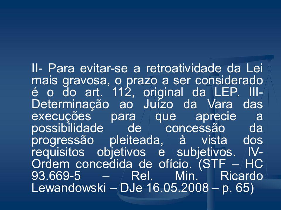 II- Para evitar-se a retroatividade da Lei mais gravosa, o prazo a ser considerado é o do art. 112, original da LEP. III- Determinação ao Juízo da Var