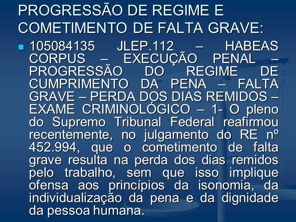PROGRESSÃO DE REGIME E COMETIMENTO DE FALTA GRAVE: 105084135 JLEP.112 – HABEAS CORPUS – EXECUÇÃO PENAL – PROGRESSÃO DO REGIME DE CUMPRIMENTO DA PENA –