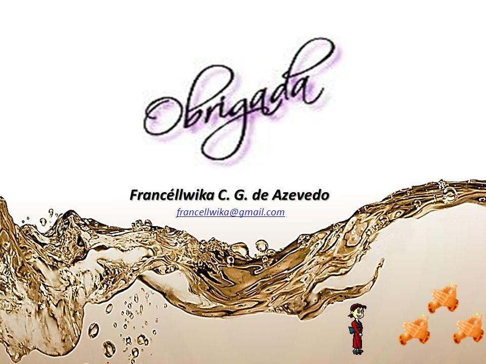 Francéllwika C. G. de Azevedo francellwika@gmail.com