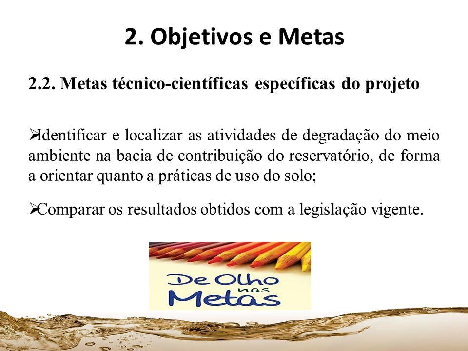 2.2. Metas técnico-científicas específicas do projeto Identificar e localizar as atividades de degradação do meio ambiente na bacia de contribuição do
