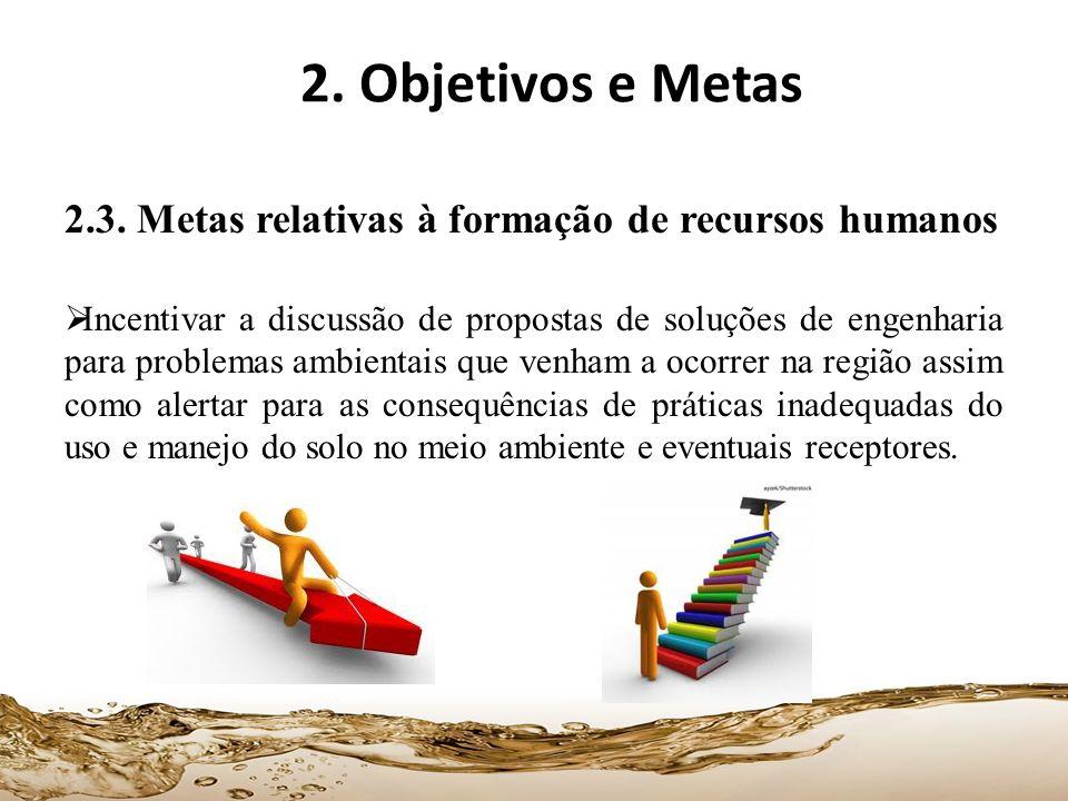 2.3. Metas relativas à formação de recursos humanos Incentivar a discussão de propostas de soluções de engenharia para problemas ambientais que venham