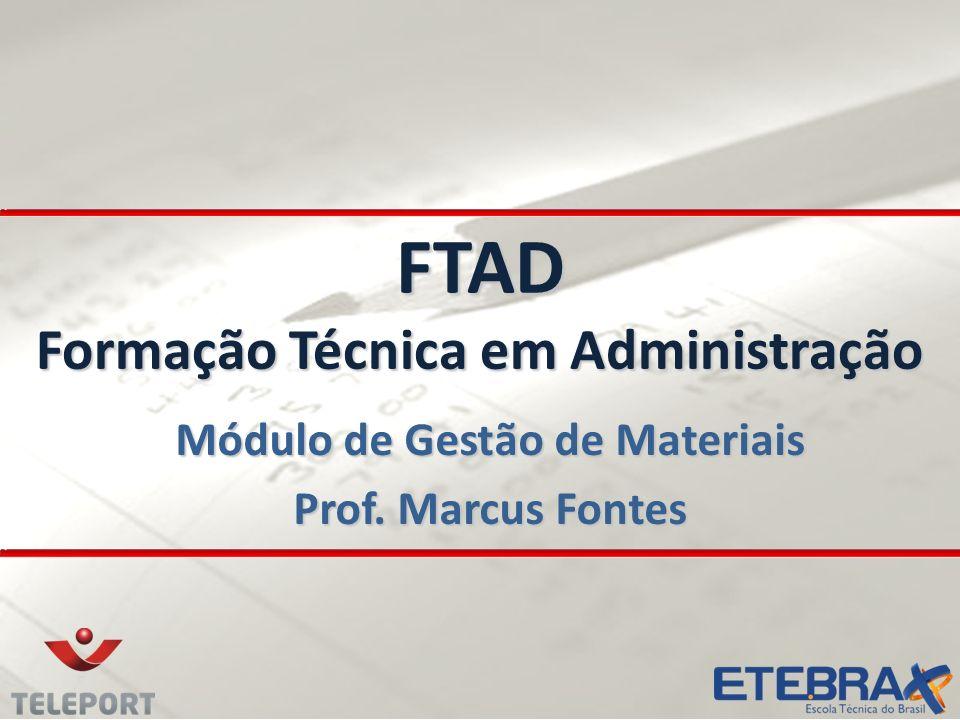 FTAD Formação Técnica em Administração Módulo de Gestão de Materiais Prof. Marcus Fontes