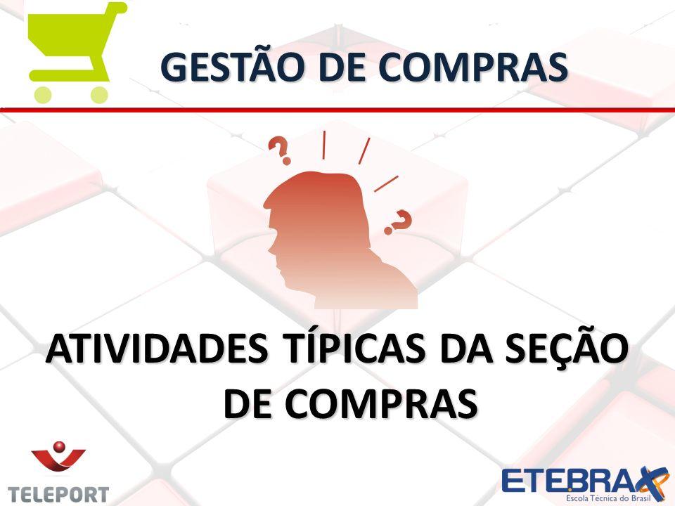 GESTÃO DE COMPRAS ATIVIDADES TÍPICAS DA SEÇÃO DE COMPRAS