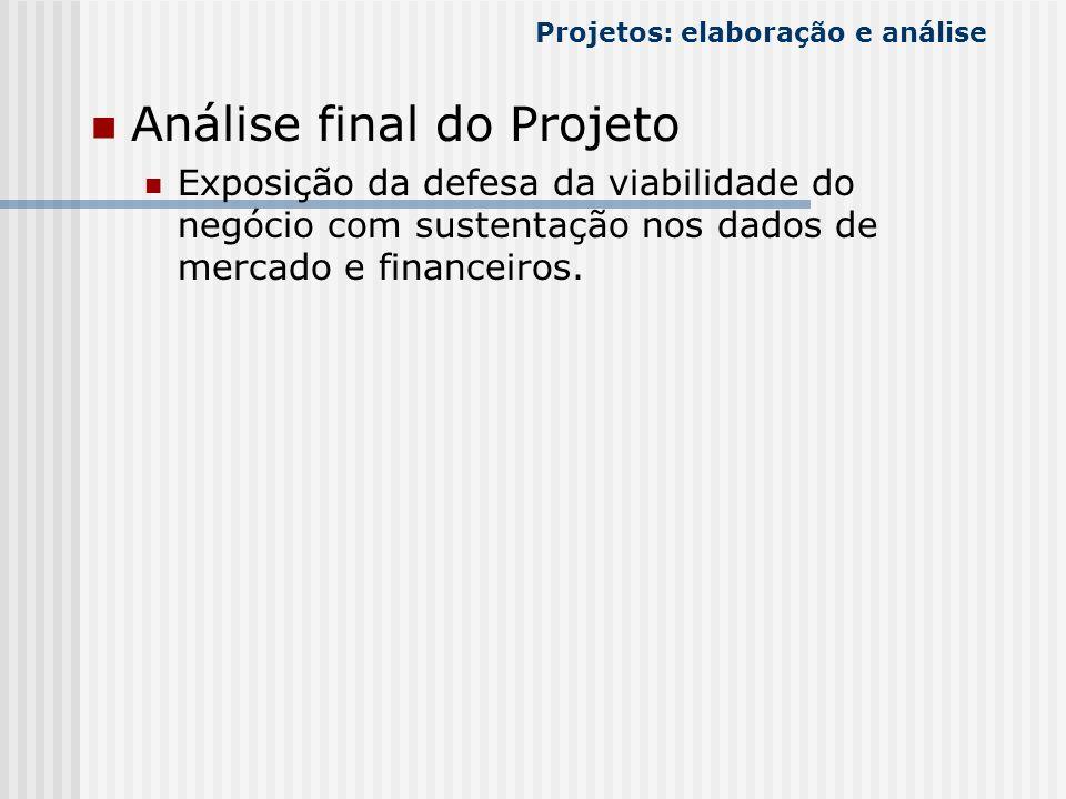 Análise final do Projeto Exposição da defesa da viabilidade do negócio com sustentação nos dados de mercado e financeiros. Projetos: elaboração e anál