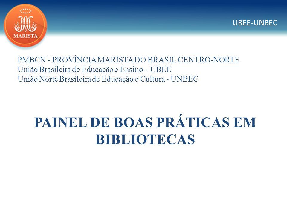 UBEE-UNBEC PMBCN - PROVÍNCIA MARISTA DO BRASIL CENTRO-NORTE União Brasileira de Educação e Ensino – UBEE União Norte Brasileira de Educação e Cultura