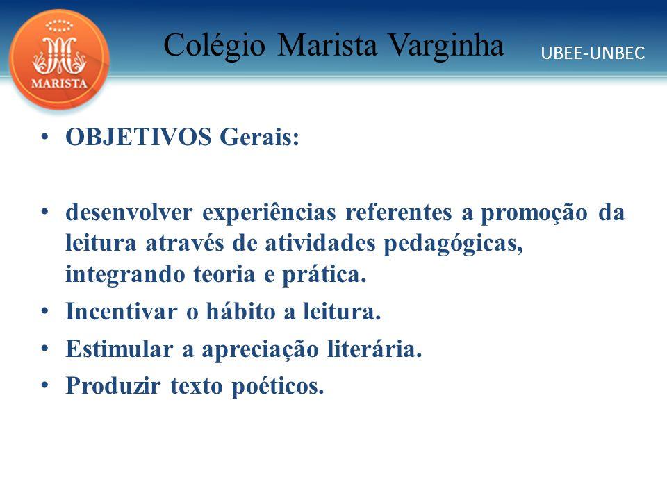 UBEE-UNBEC Colégio Marista Varginha OBJETIVOS Gerais: desenvolver experiências referentes a promoção da leitura através de atividades pedagógicas, int