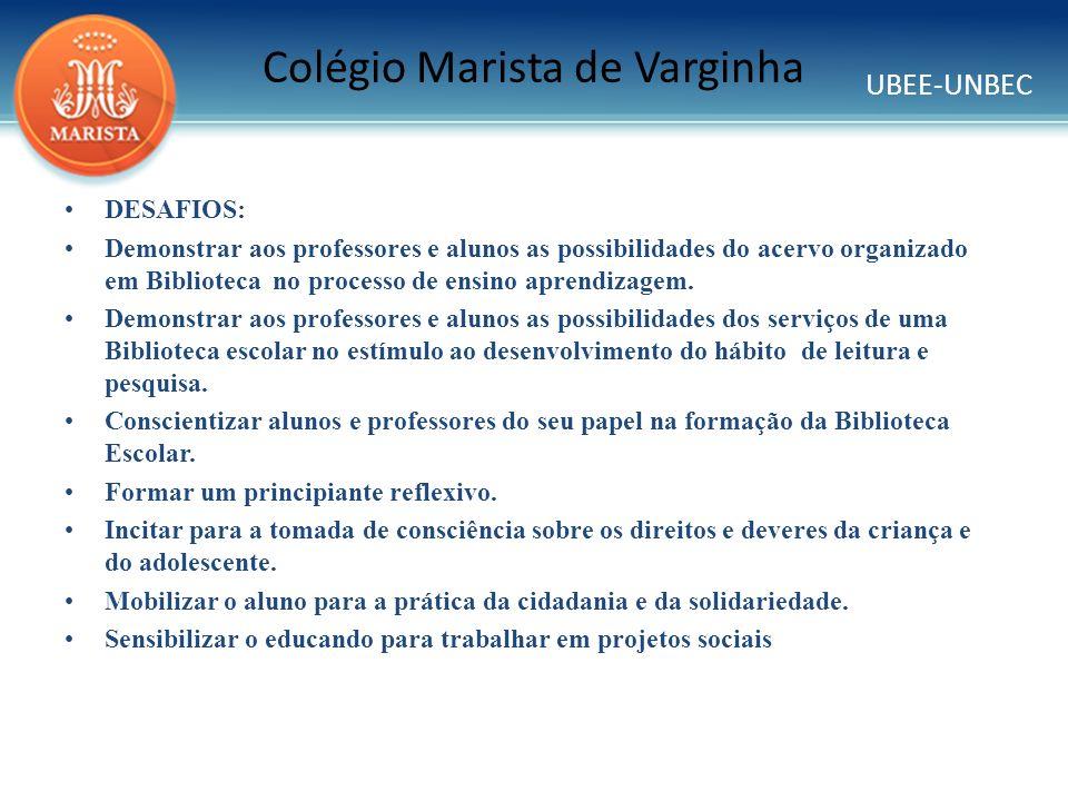UBEE-UNBEC Colégio Marista de Varginha DESAFIOS: Demonstrar aos professores e alunos as possibilidades do acervo organizado em Biblioteca no processo