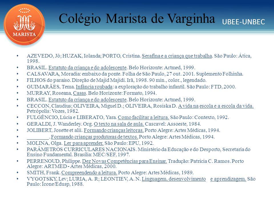 UBEE-UNBEC Colégio Marista de Varginha AZEVEDO, Jô; HUZAK, Iolanda; PORTO, Cristina. Serafina e a criança que trabalha. São Paulo: Ática, 1998. BRASIL