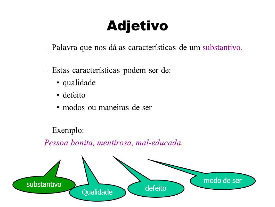 Adjetivo –Palavra que nos dá as características de um substantivo.