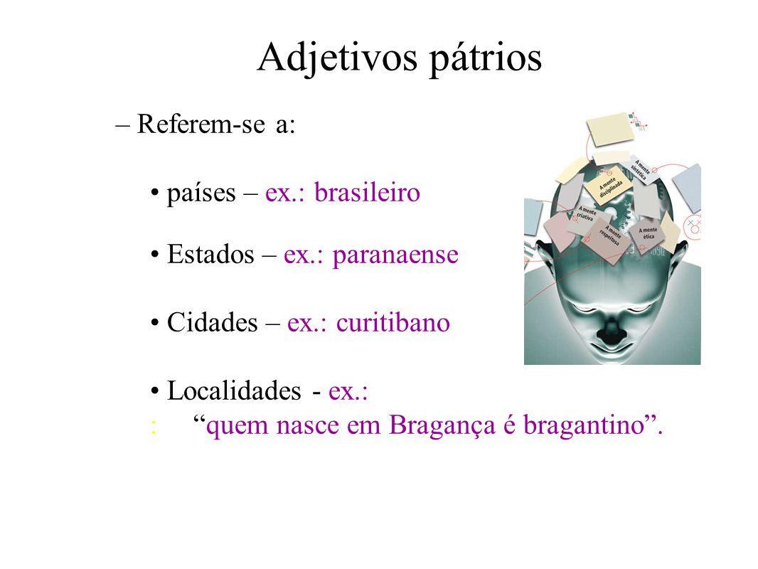 Como reconhecer o adjetivo? –É PRECISO RECONHECER O SUBSTANTIVO. –Exemplo: 1 - O brasileiro jovem deve alistar-se aos dezoito anos. 2 - O jovem brasil