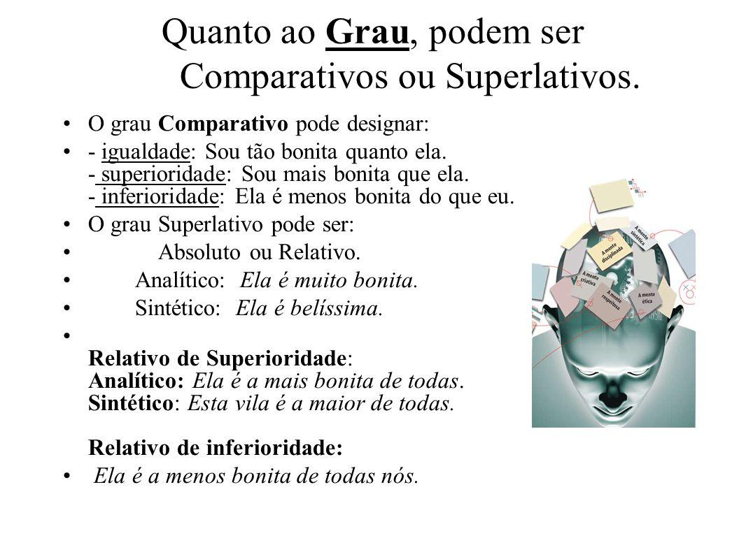 Quanto ao Grau, podem ser Comparativos ou Superlativos.