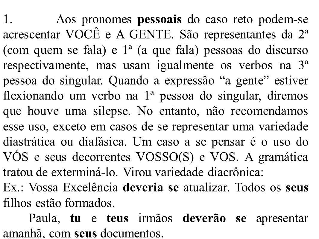 1.Aos pronomes pessoais do caso reto podem-se acrescentar VOCÊ e A GENTE.