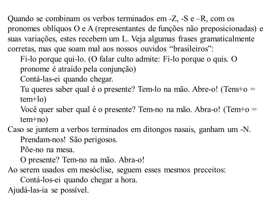 Quando se combinam os verbos terminados em -Z, -S e –R, com os pronomes oblíquos O e A (representantes de funções não preposicionadas) e suas variações, estes recebem um L.