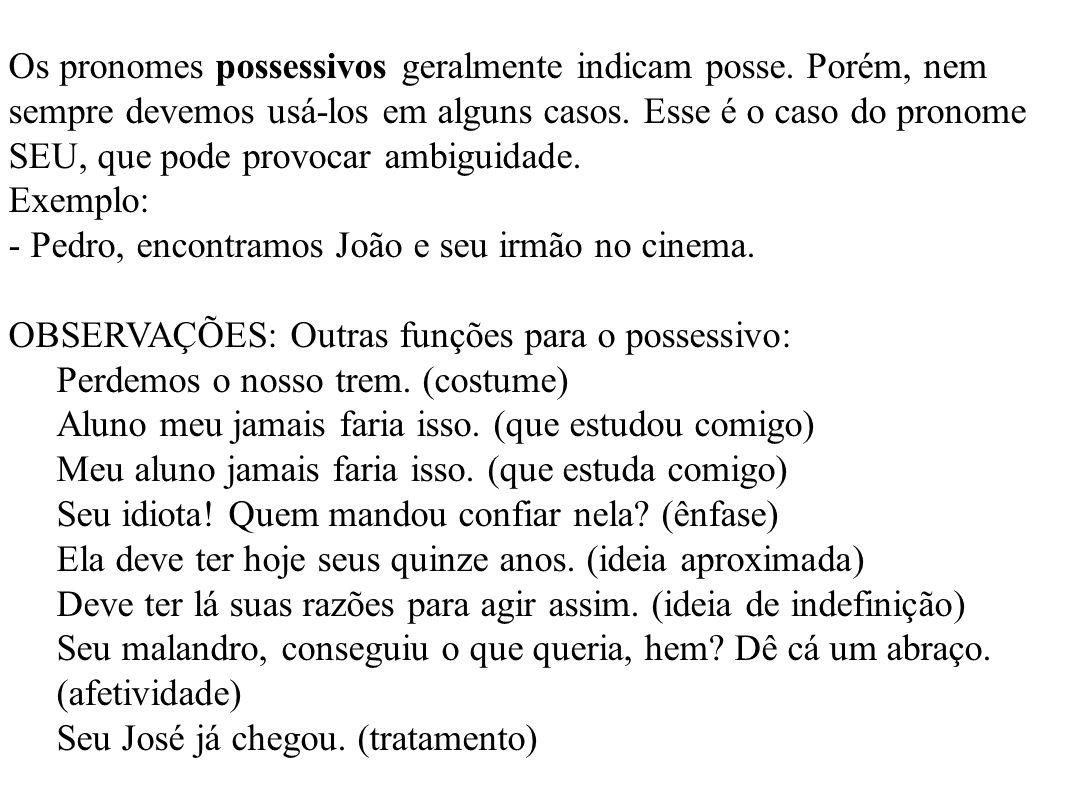 Os pronomes possessivos geralmente indicam posse.