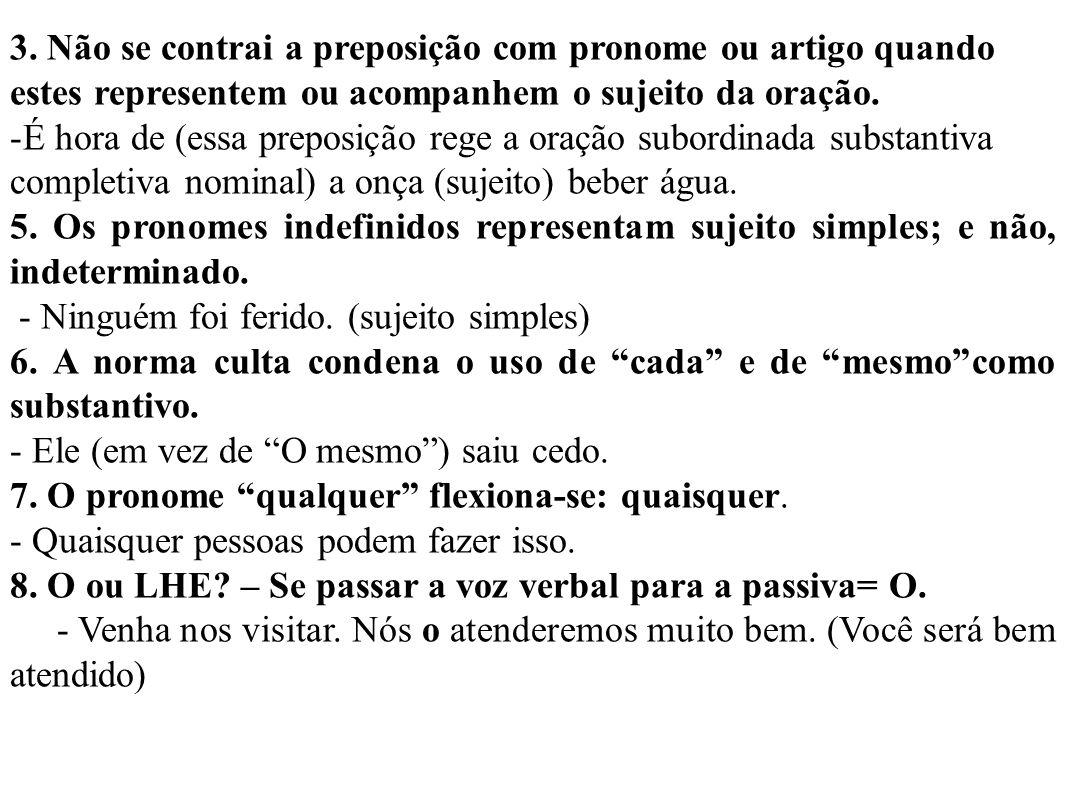 Observações finais 1 – Não se usa o pronome consigo como os demais. Exemplos: a)Quero me casar contigo. b)Quero me casar com você. (não consigo) c)Que
