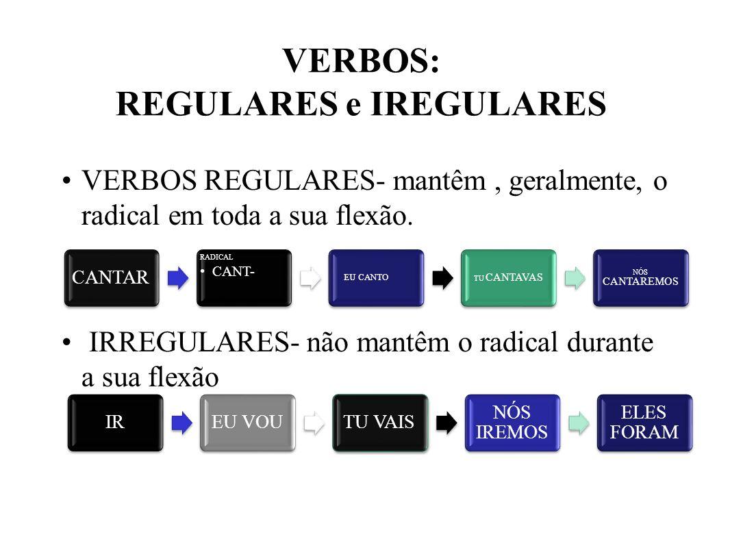 VERBOS: REGULARES e IREGULARES VERBOS REGULARES- mantêm, geralmente, o radical em toda a sua flexão.